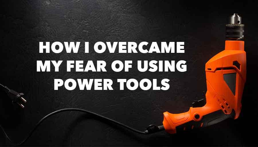 afraid of power tools