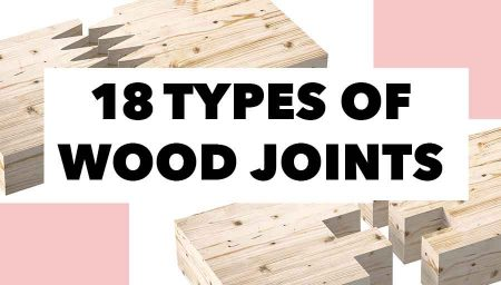 Wood Joinery Techniques: 18 Types of Wood Joints & How to Make Them