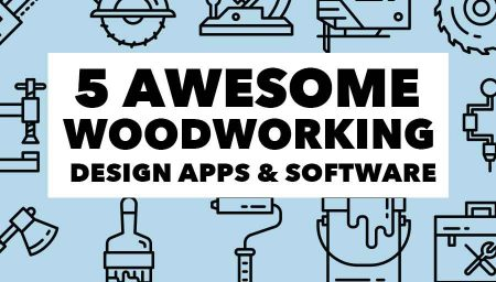 5 Awesome Woodworking Design Apps + Software Programs to Create Your Own Plans